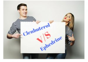 Clenbuterol Vs Ephedrine – Which one is a Ideal Fat Burner?
